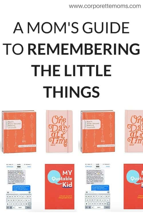 A Mom's guide to remembering the little things