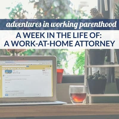 A Week in the Life of a Working Mom: Part-Time, Work-at-Home Attorney