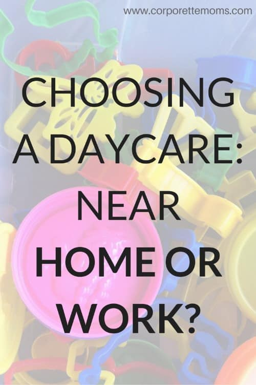 Should you choose a daycare near home or work
