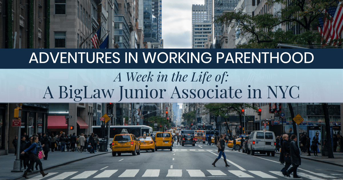 text over image of NYC: Adventures in Working Parenthood: A Week in the Life Of: A BigLaw Junior Associate in NYC