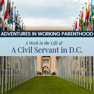 Week in the Life of a Working Mom: Civil Servant in Washington, D.C.
