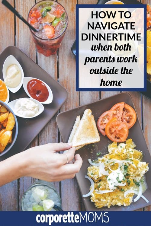 family dinners and working parents -- how to navigate dinnertime when both parents work outside the home!