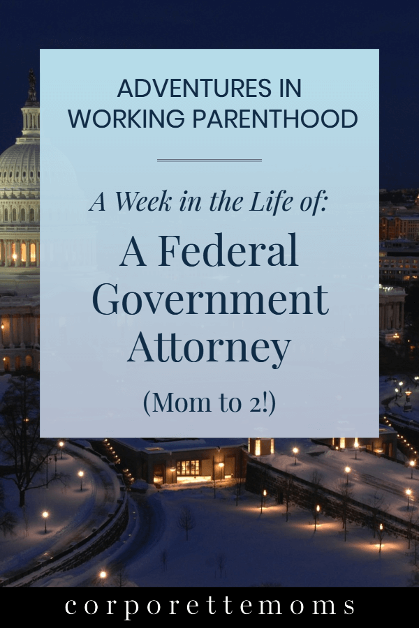 pin with background image of Capitol Building and text on top reading Adventures in Working Parenthood: A Week in the Life of: A Federal Government Attorney (Mom to 2!)