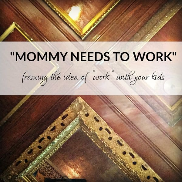 """the """"mommy needs to work"""" discussion"""