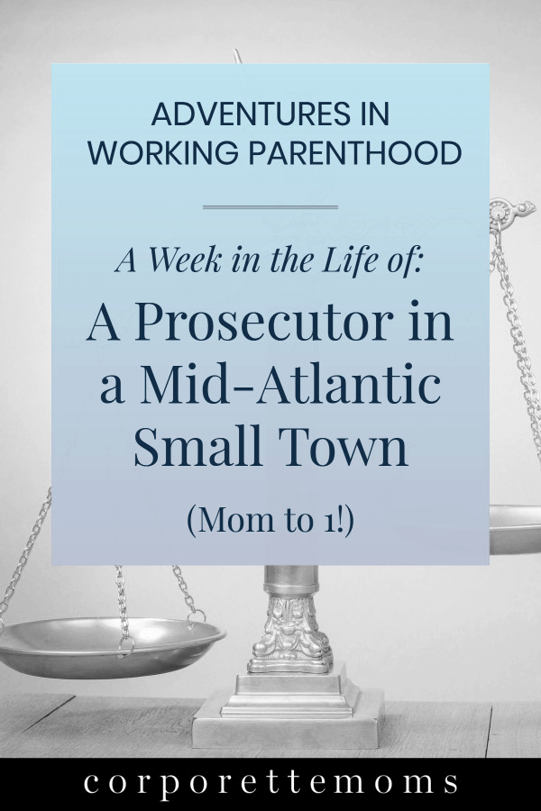 "graphic of scales of justice in the background with text reading ""Adventures in Working Parenthood: A Week in the Life of: A Prosecutor in a Mid-Atlantic Small Town (Mom to 1!)"""