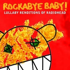 Family Friday: Rockabye Baby! Lullaby Renditions of Radiohead