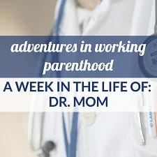 a week in the life of a working mom dr mom edition
