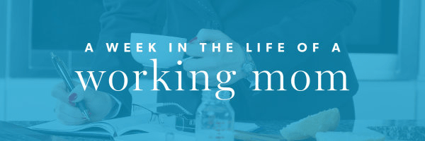 Week in the Life of a Working Mom