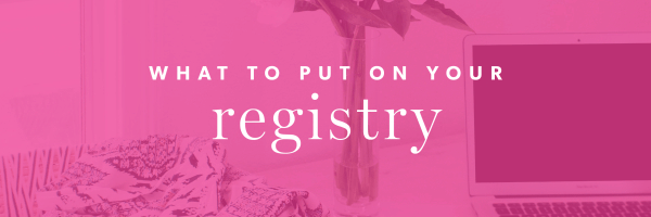 What to Put On Your Registry