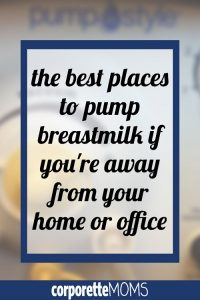 "Don't be that working mom who gets stuck pumping breastmilk by the sinks in the ladies room at the fast-food restaurant because that's the only ""private"" place with a wall outlet -- if you HAVE to pump when you're away from your home or your office, we rounded up the best places to pump breastmilk when you're out and about. Great for consultants or other traveling working mothers!"