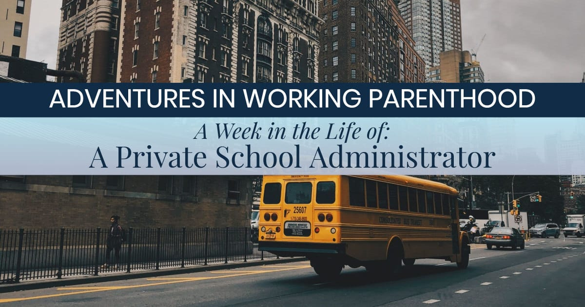 image of school bus passing school building with text on top, Adventures in Working Parenthood: A week in the life of: a private school administrator