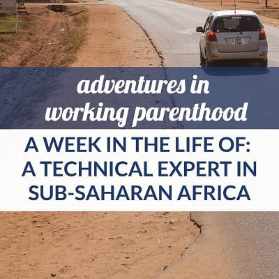 work-life balance technical expert mom in Sub-Saharan Africa